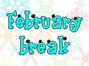 February Break! No School February 19  - 23